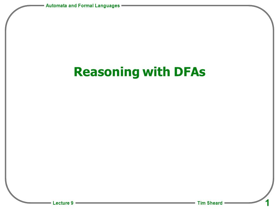 Closure properties of DFAs Languages captured by DFA's are closed under Union Concatenation Kleene Star Complement Intersection That is to say if L 1 and L 2 are recognized by a DFA, then there exists another DFA, L 3, such that 1.L 3 = complement L 1 2.L 3 = L 1  L 2 3.L 3 = L 1 ∩ L 2 4.L 3 = L 1 * 5.L 3 = L 1  L 2 (The first 3 are easy, we'll wait on 4 and 5).
