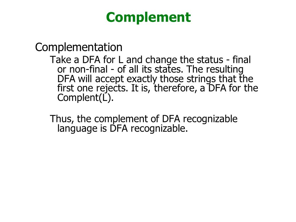 Complement Complementation Take a DFA for L and change the status - final or non-final - of all its states.