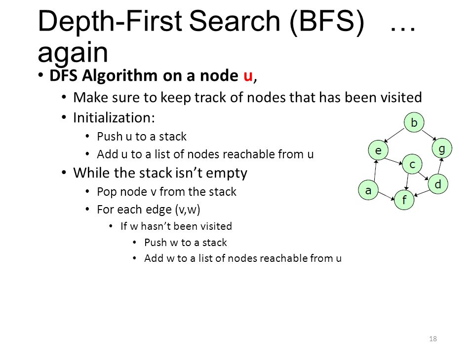 Depth-First Search (BFS) … again DFS Algorithm on a node u, Make sure to keep track of nodes that has been visited Initialization: Push u to a stack A