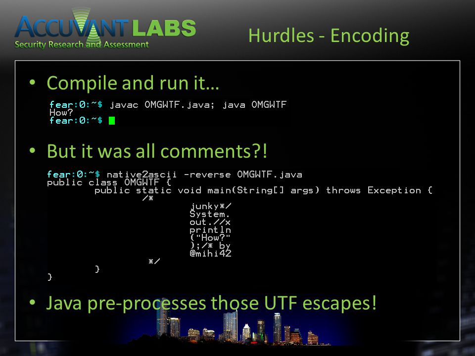 Hurdles - Encoding Compile and run it… But it was all comments?! Java pre-processes those UTF escapes!