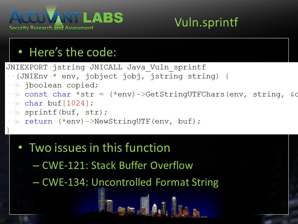 Vuln.sprintf Here's the code: Two issues in this function – CWE-121: Stack Buffer Overflow – CWE-134: Uncontrolled Format String