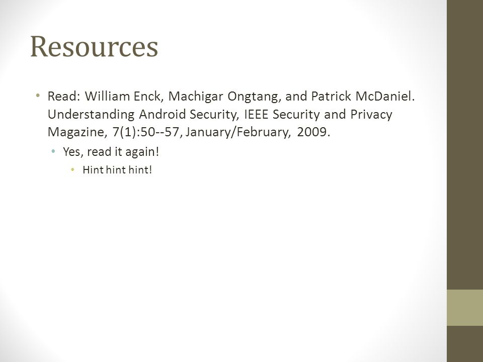 Resources Read: William Enck, Machigar Ongtang, and Patrick McDaniel.