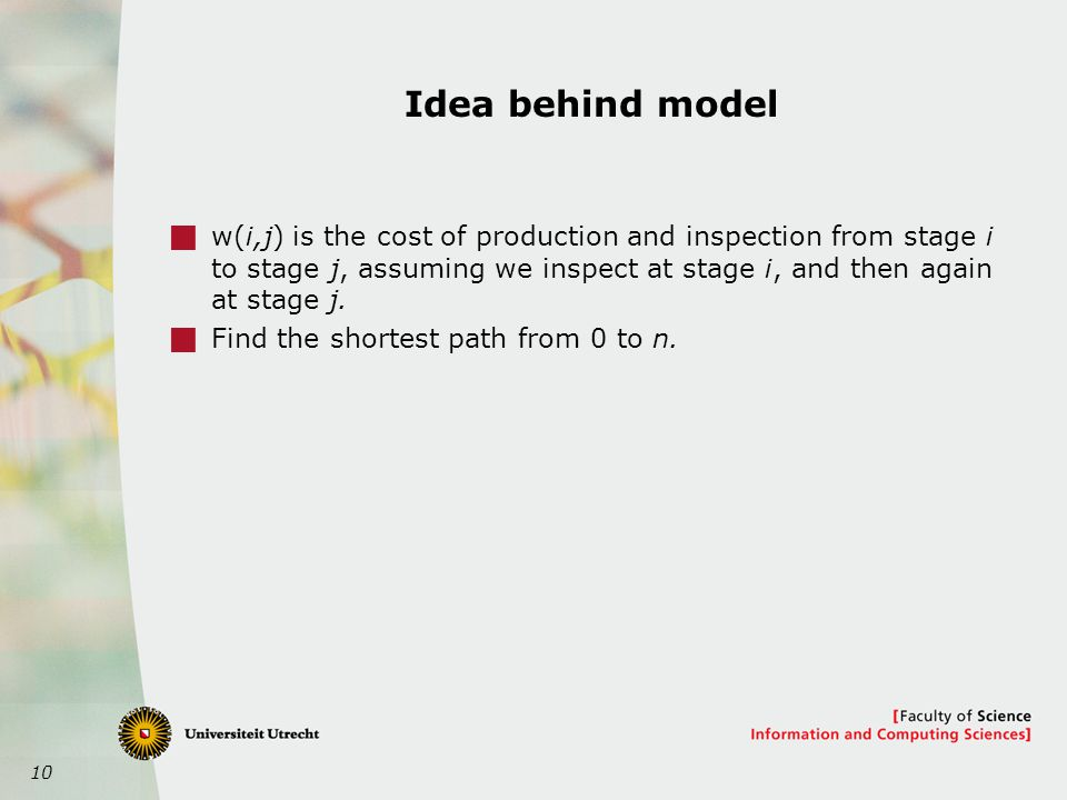 10 Idea behind model  w(i,j) is the cost of production and inspection from stage i to stage j, assuming we inspect at stage i, and then again at stage j.