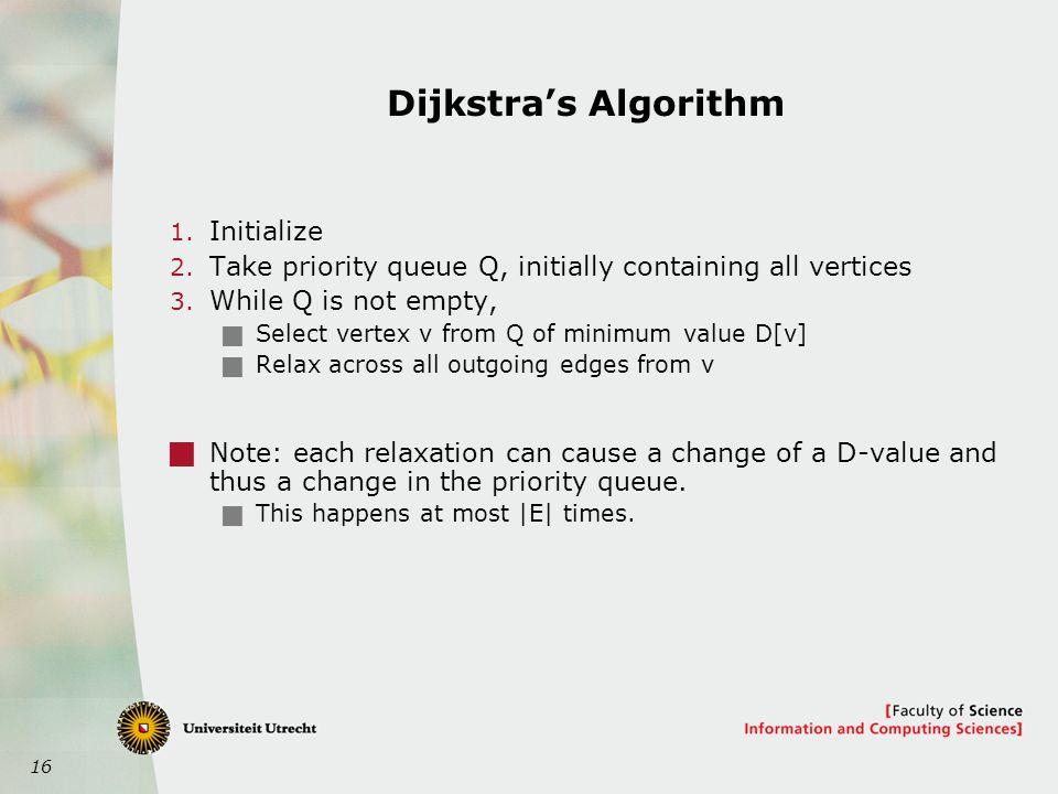 16 Dijkstra's Algorithm 1. Initialize 2.