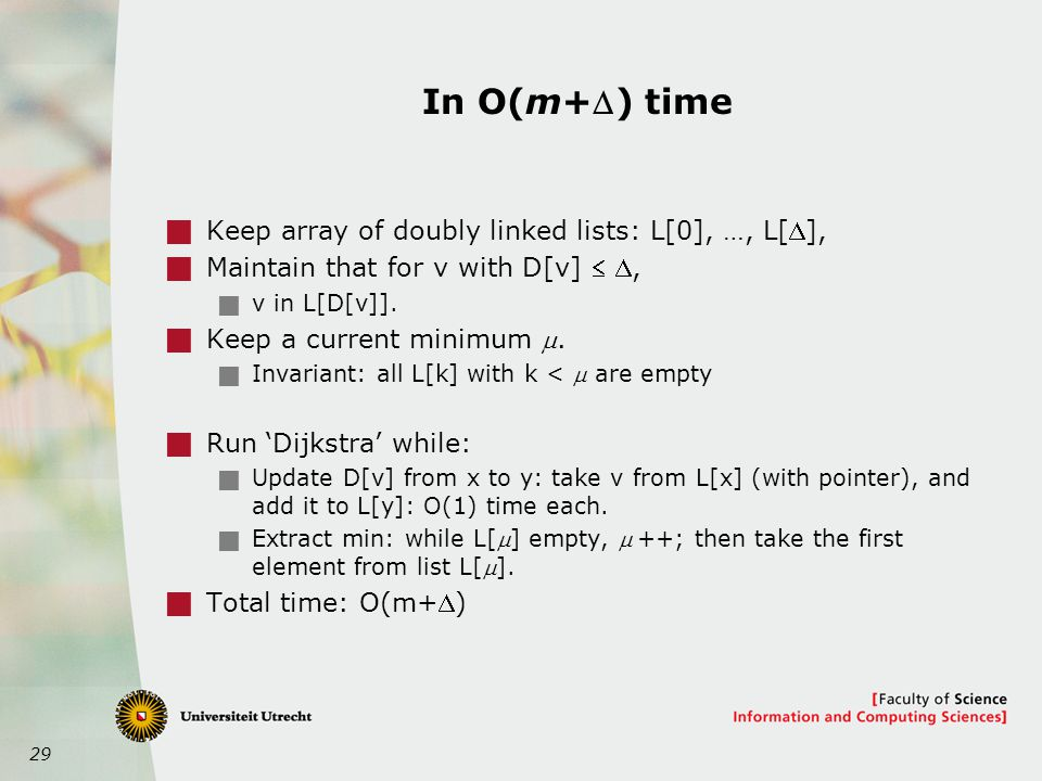 29 In O(m+) time  Keep array of doubly linked lists: L[0], …, L[],  Maintain that for v with D[v]  ,  v in L[D[v]].