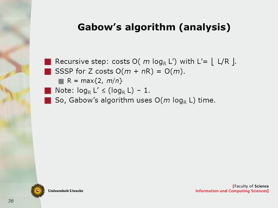 36 Gabow's algorithm (analysis)  Recursive step: costs O( m log R L') with L'=  L/R   SSSP for Z costs O(m + nR) = O(m).