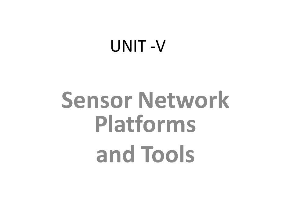 UNIT -V Sensor Network Platforms and Tools