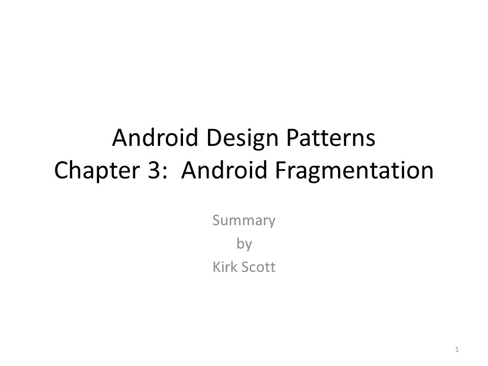 Android Design Patterns Chapter 3: Android Fragmentation Summary by Kirk Scott 1