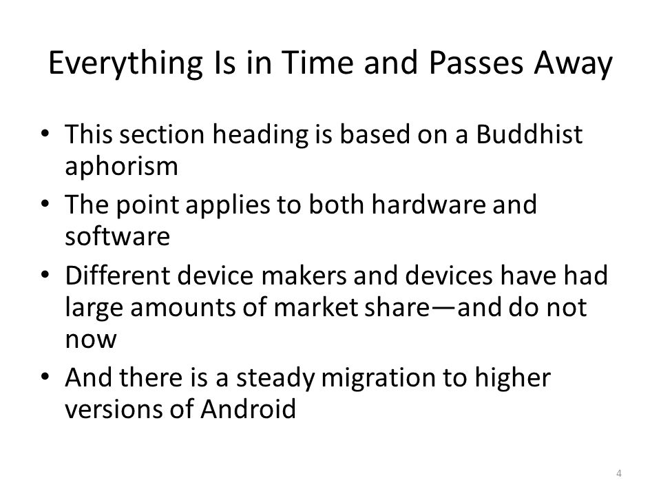 Everything Is in Time and Passes Away This section heading is based on a Buddhist aphorism The point applies to both hardware and software Different d