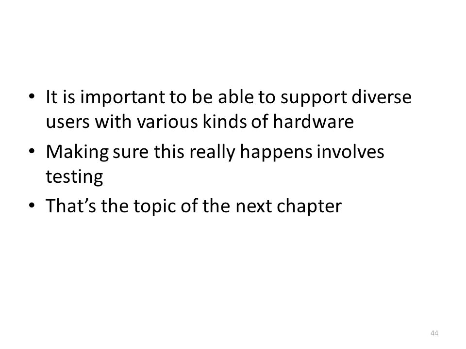 It is important to be able to support diverse users with various kinds of hardware Making sure this really happens involves testing That's the topic o