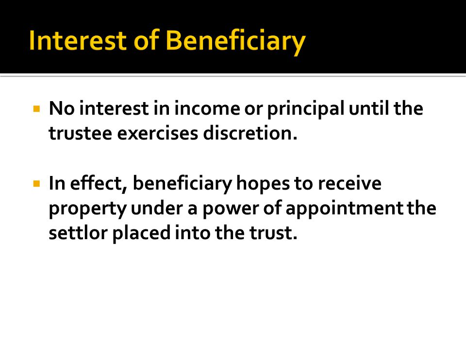  No interest in income or principal until the trustee exercises discretion.