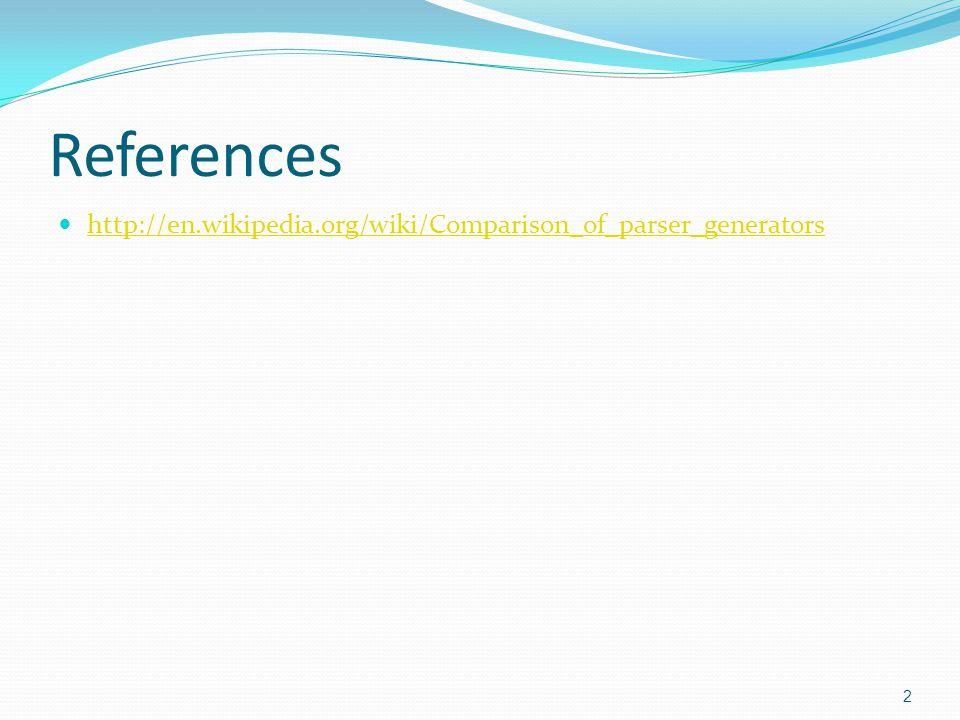 References http://en.wikipedia.org/wiki/Comparison_of_parser_generators 2