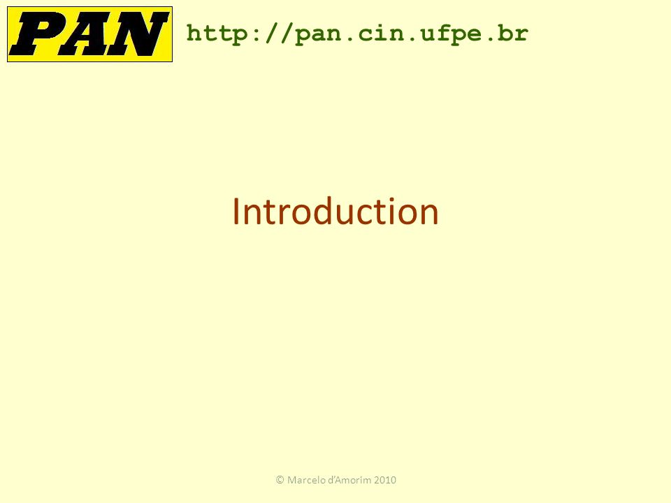 Introduction http://pan.cin.ufpe.br © Marcelo d'Amorim 2010