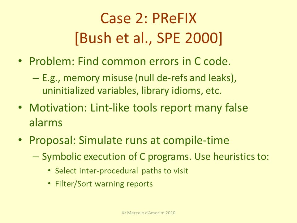 Case 2: PReFIX [Bush et al., SPE 2000] Problem: Find common errors in C code.