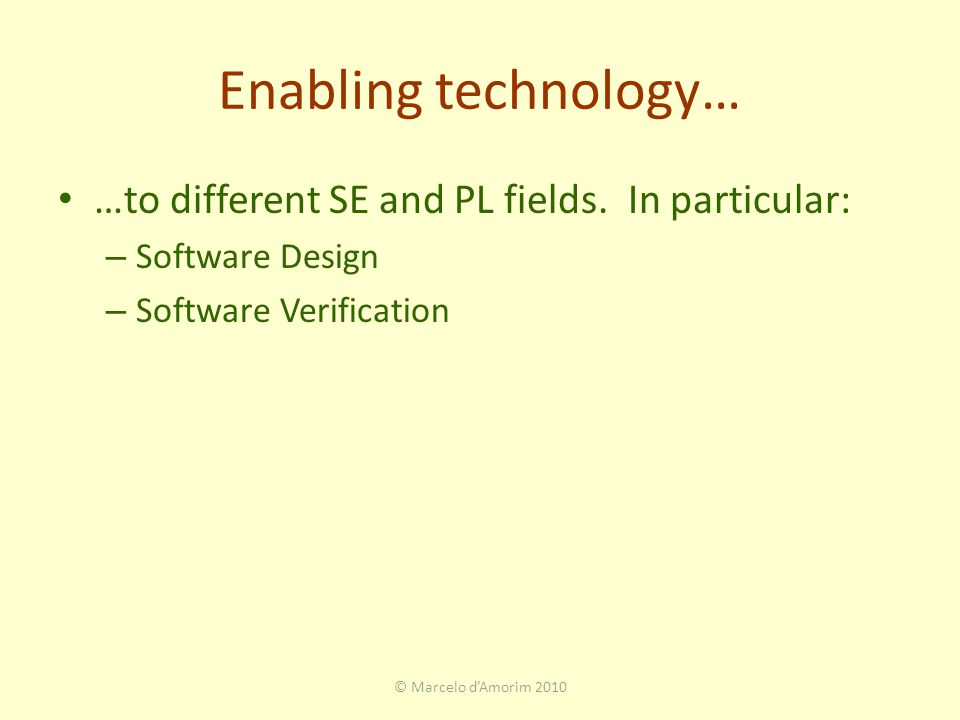 Enabling technology… © Marcelo d'Amorim 2010 …to different SE and PL fields.