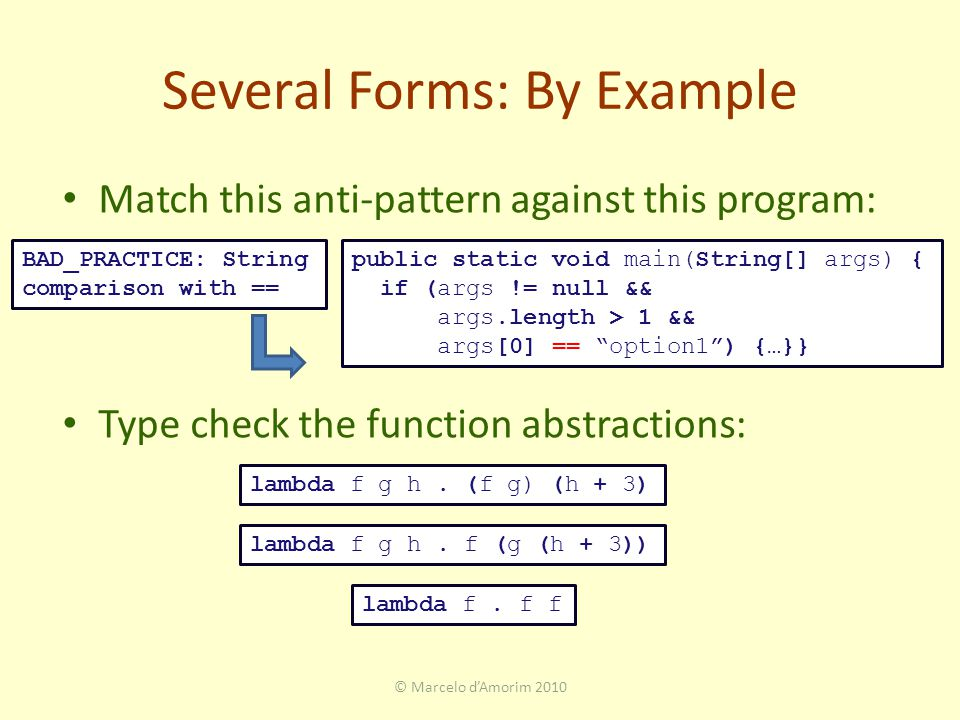 Several Forms: By Example Match this anti-pattern against this program: Type check the function abstractions: lambda f g h. (f g) (h + 3) lambda f. f