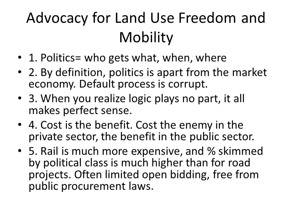 Advocacy for Land Use Freedom and Mobility 1. Politics= who gets what, when, where 2. By definition, politics is apart from the market economy. Defaul