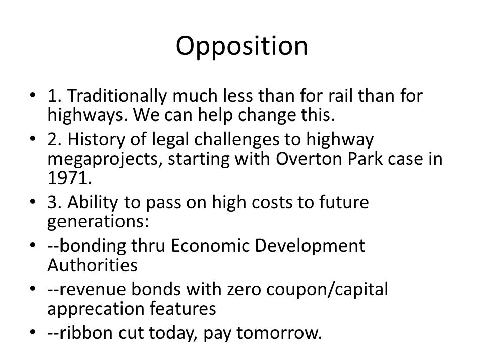 Opposition 1. Traditionally much less than for rail than for highways. We can help change this. 2. History of legal challenges to highway megaprojects