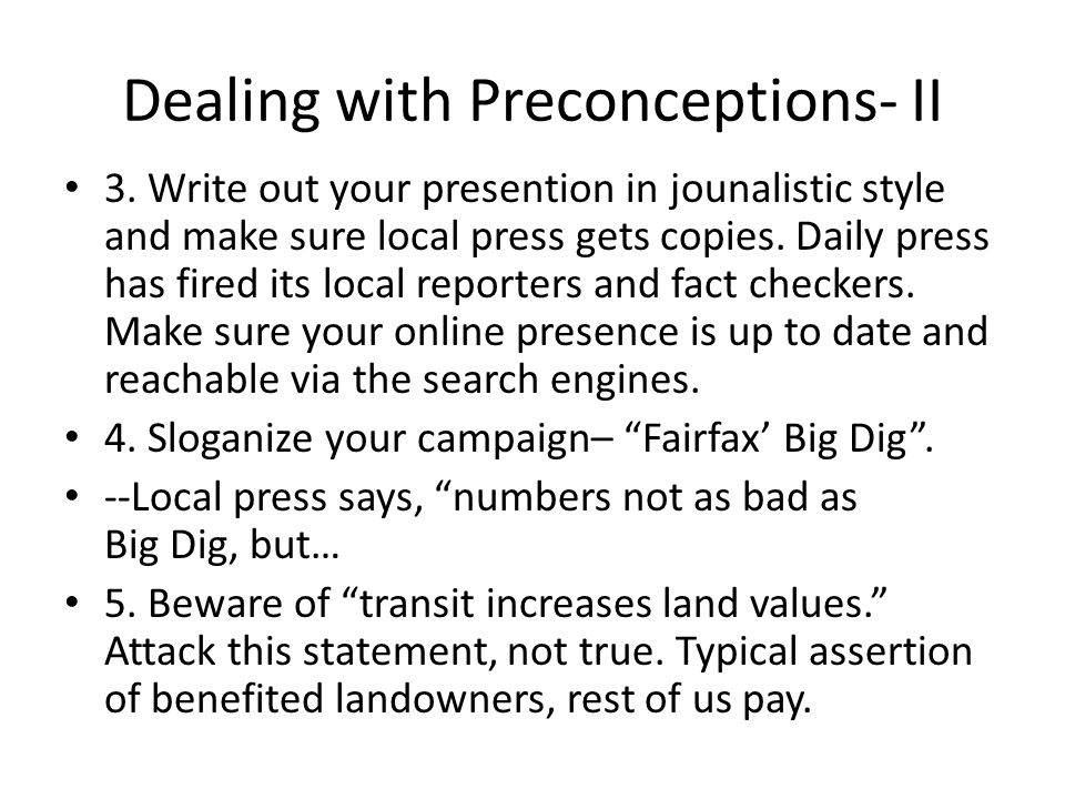 Dealing with Preconceptions- II 3. Write out your presention in jounalistic style and make sure local press gets copies. Daily press has fired its loc