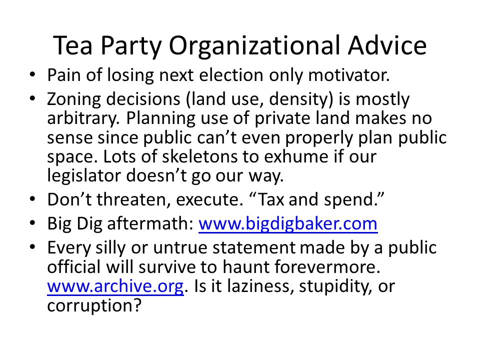 Tea Party Organizational Advice Pain of losing next election only motivator. Zoning decisions (land use, density) is mostly arbitrary. Planning use of