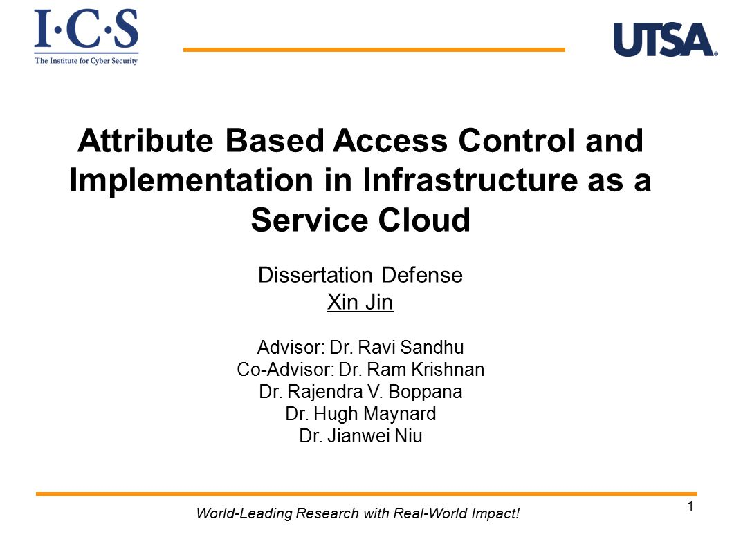 1 Attribute Based Access Control and Implementation in Infrastructure as a Service Cloud Dissertation Defense Xin Jin Advisor: Dr.