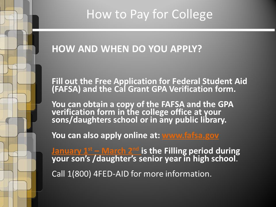 How to Pay for College HOW AND WHEN DO YOU APPLY.