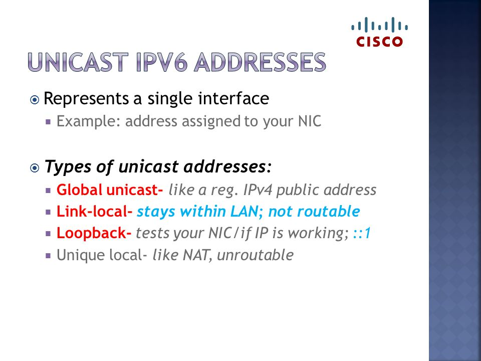  Represents a single interface  Example: address assigned to your NIC  Types of unicast addresses:  Global unicast- like a reg.