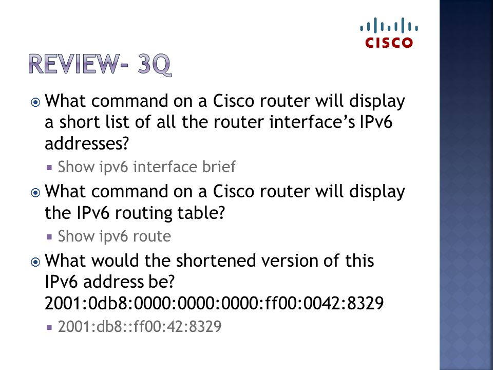  What command on a Cisco router will display a short list of all the router interface's IPv6 addresses.