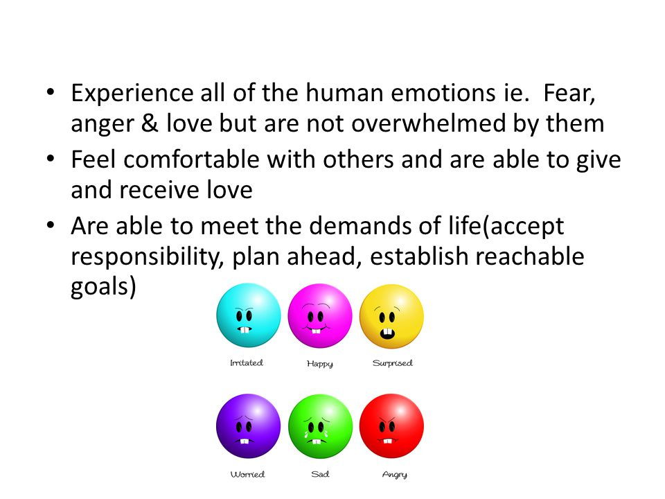 Experience all of the human emotions ie.