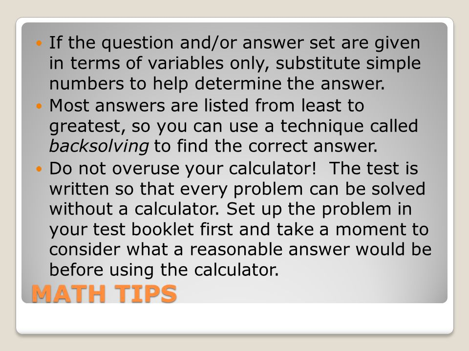 MATH TIPS If the question and/or answer set are given in terms of variables only, substitute simple numbers to help determine the answer.