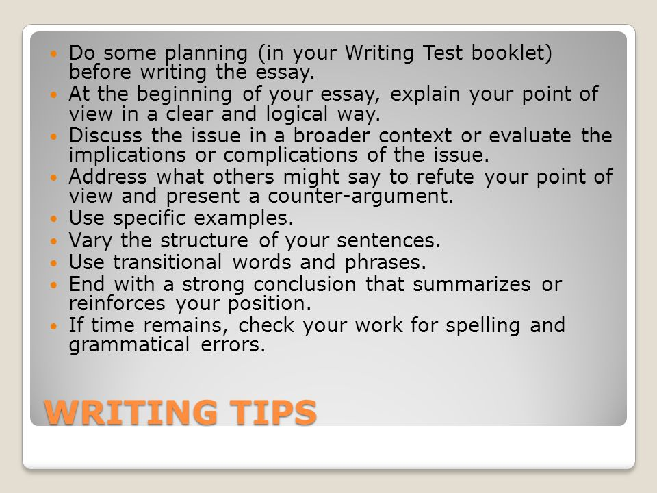 WRITING TIPS Do some planning (in your Writing Test booklet) before writing the essay.