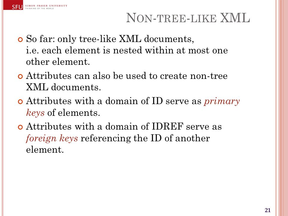21 N ON - TREE - LIKE XML So far: only tree-like XML documents, i.e.