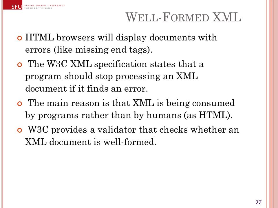 27 W ELL -F ORMED XML HTML browsers will display documents with errors (like missing end tags).