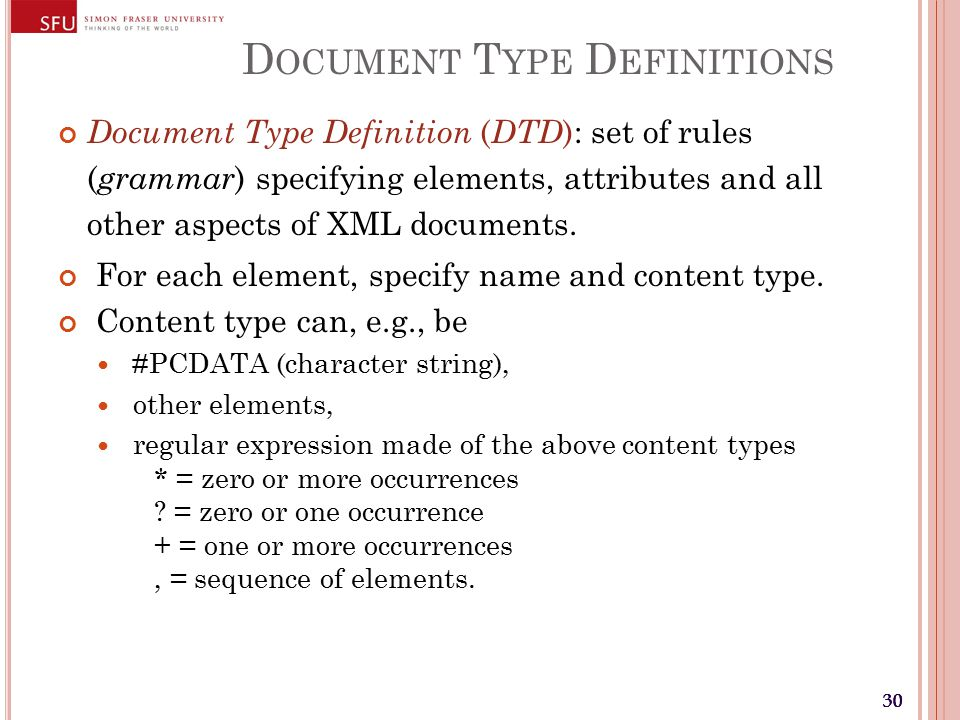 30 D OCUMENT T YPE D EFINITIONS Document Type Definition ( DTD ): set of rules ( grammar ) specifying elements, attributes and all other aspects of XML documents.