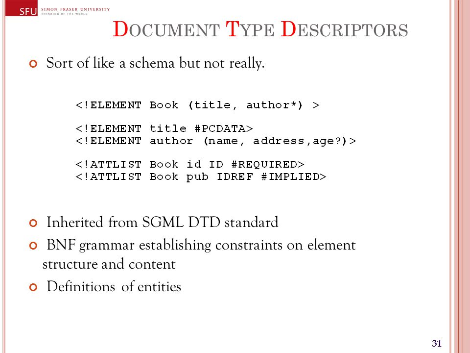 31 D OCUMENT T YPE D ESCRIPTORS Sort of like a schema but not really.