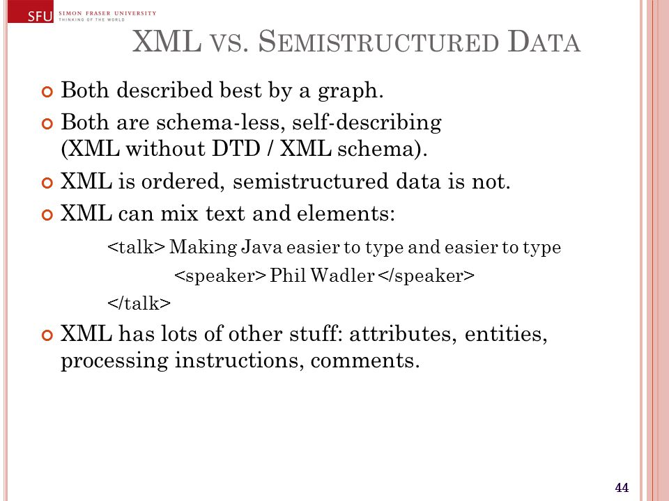 44 XML VS. S EMISTRUCTURED D ATA Both described best by a graph.