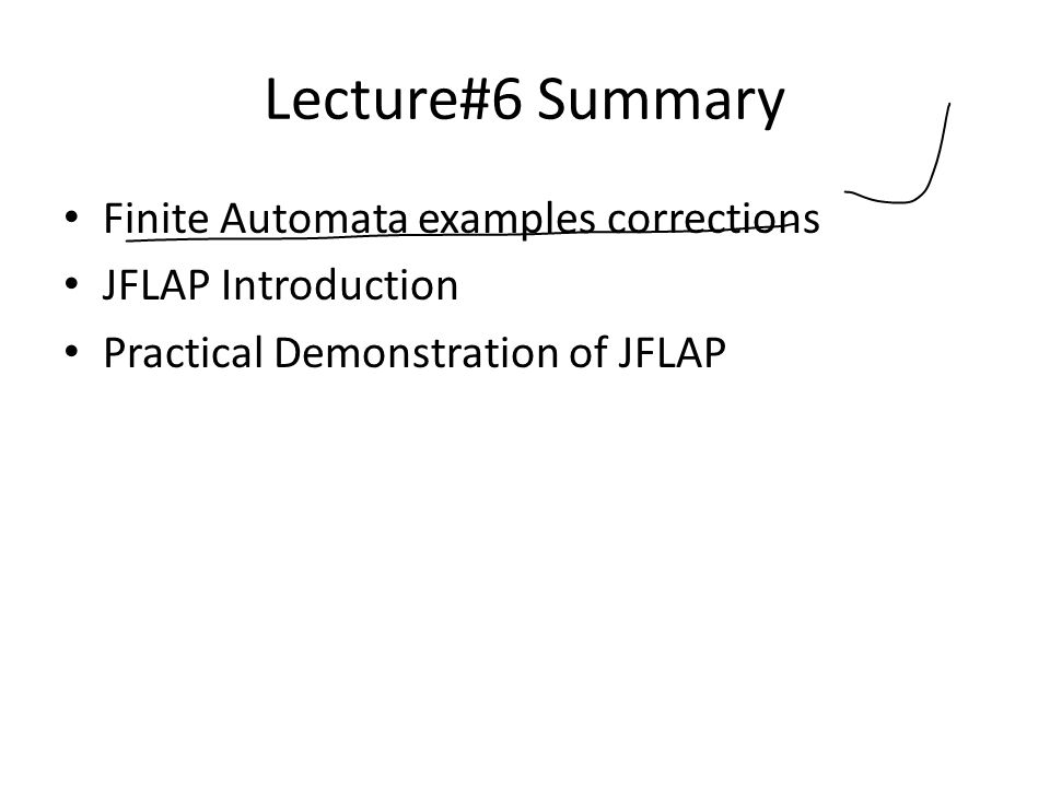 Lecture#6 Summary Finite Automata examples corrections JFLAP Introduction Practical Demonstration of JFLAP