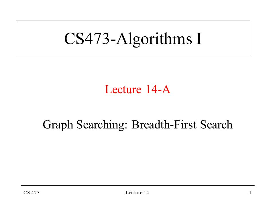 CS 473Lecture 141 CS473-Algorithms I Lecture 14-A Graph Searching: Breadth-First Search