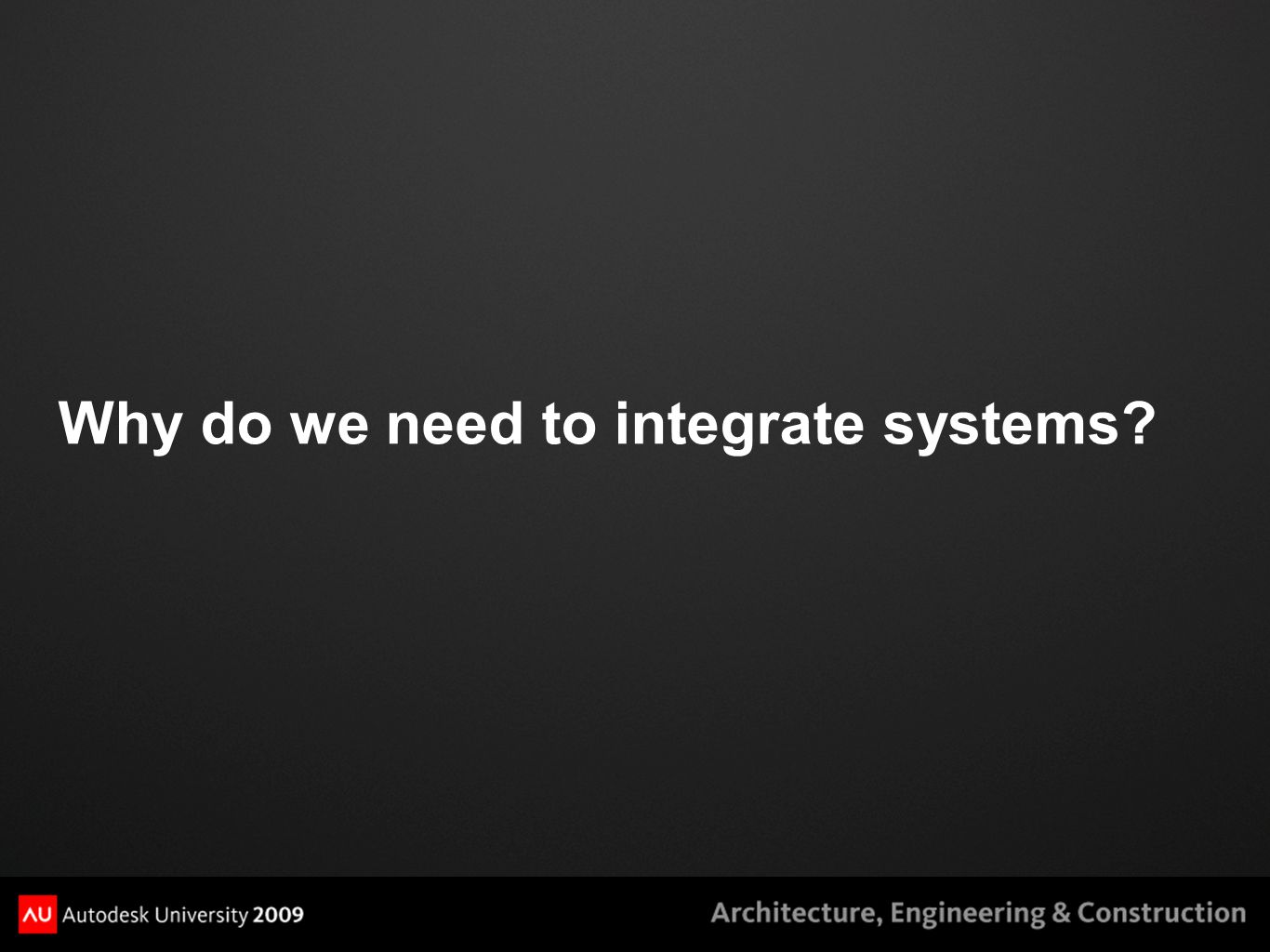 Why do we need to integrate systems?
