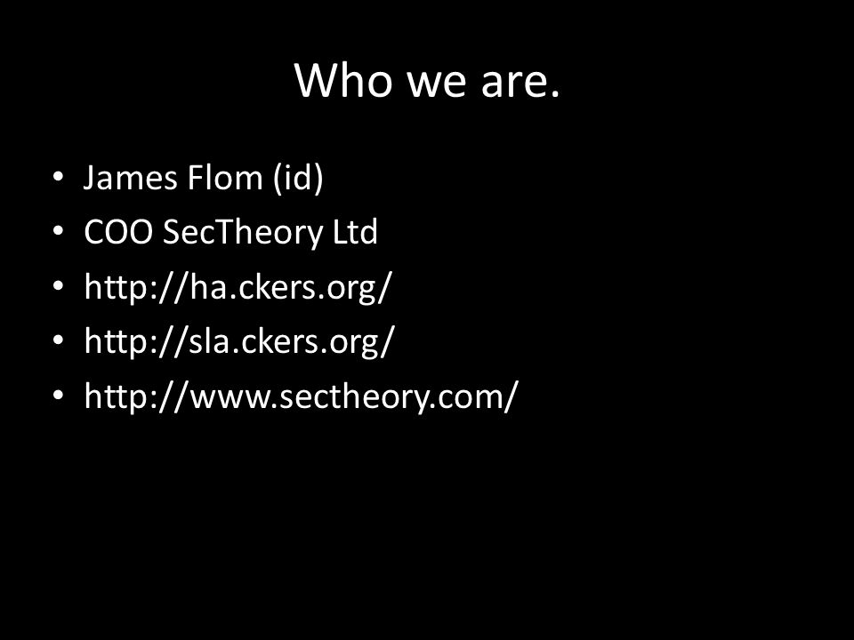 Questions? james@sectheory.com sl@ckers.org