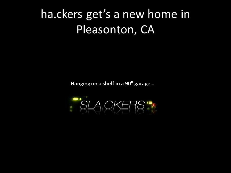 ha.ckers get's a new home in Pleasonton, CA Hanging on a shelf in a 90⁰ garage…