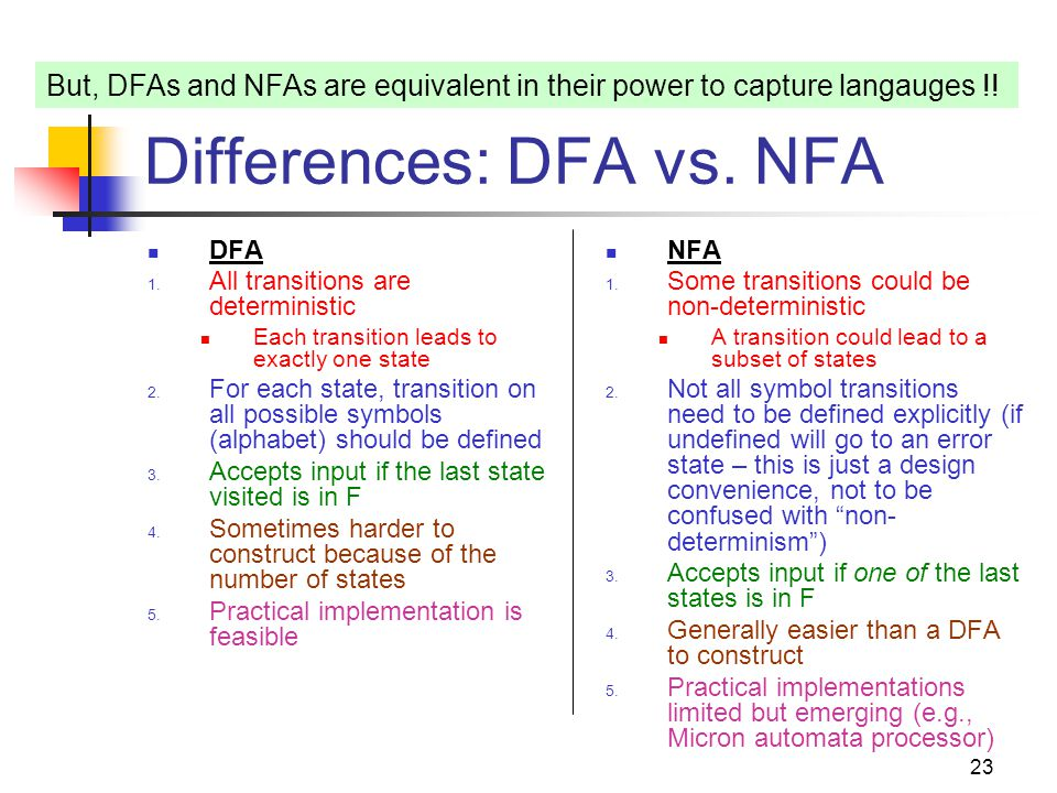 23 Differences: DFA vs. NFA DFA 1. All transitions are deterministic Each transition leads to exactly one state 2. For each state, transition on all p