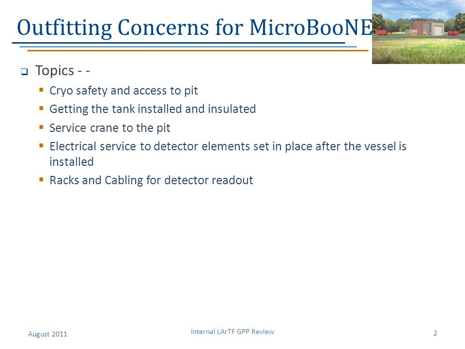 Outfitting Concerns for MicroBooNE  Topics - -  Cryo safety and access to pit  Getting the tank installed and insulated  Service crane to the pit