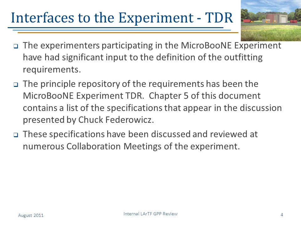 Interfaces to the Experiment - TDR  The experimenters participating in the MicroBooNE Experiment have had significant input to the definition of the