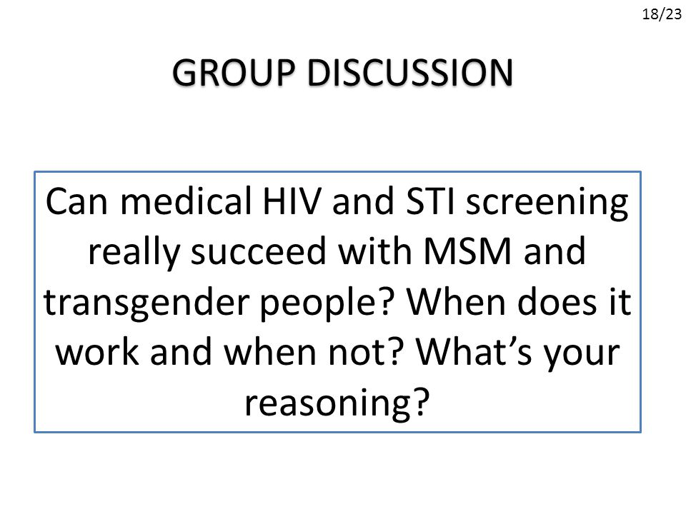 GROUP DISCUSSION Can medical HIV and STI screening really succeed with MSM and transgender people.