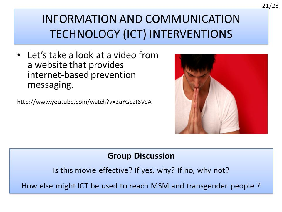 INFORMATION AND COMMUNICATION TECHNOLOGY (ICT) INTERVENTIONS Let's take a look at a video from a website that provides internet-based prevention messaging.