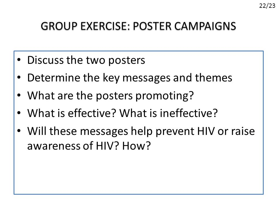 GROUP EXERCISE: POSTER CAMPAIGNS Discuss the two posters Determine the key messages and themes What are the posters promoting.