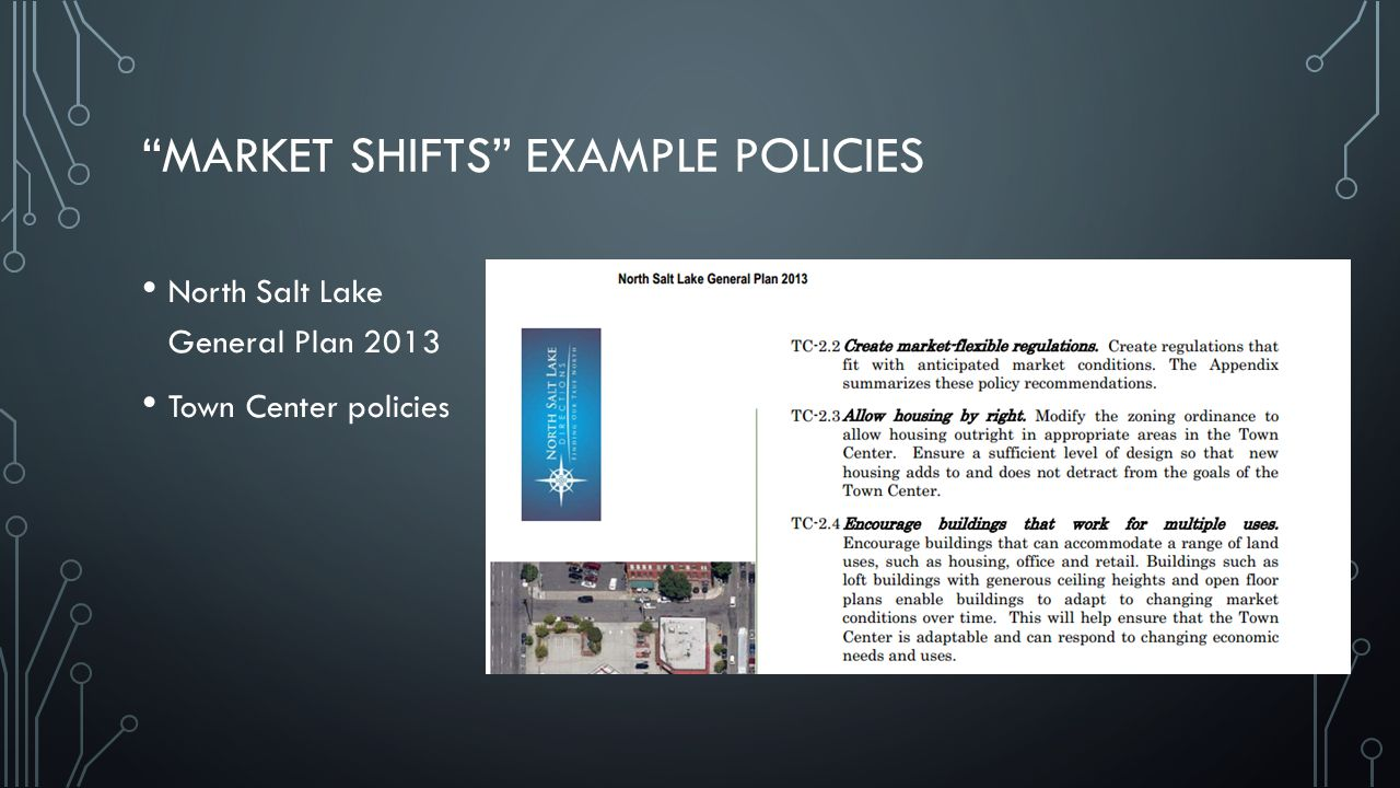MARKET SHIFTS EXAMPLE POLICIES North Salt Lake General Plan 2013 Town Center policies