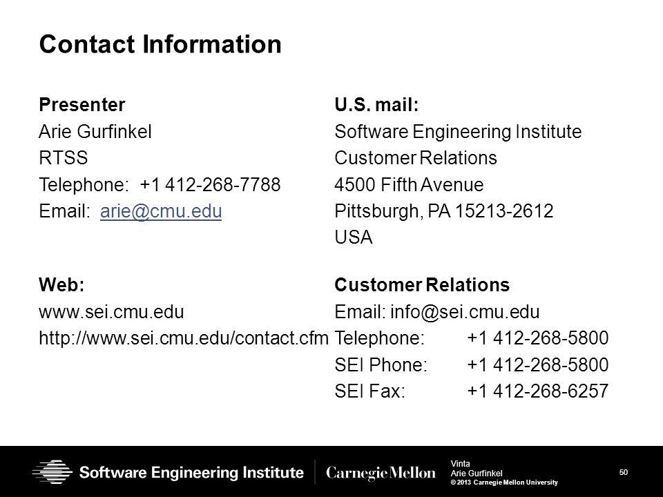 50 Vinta Arie Gurfinkel © 2013 Carnegie Mellon University Contact Information Presenter Arie Gurfinkel RTSS Telephone: +1 412-268-7788 Email: arie@cmu.eduarie@cmu.edu U.S.