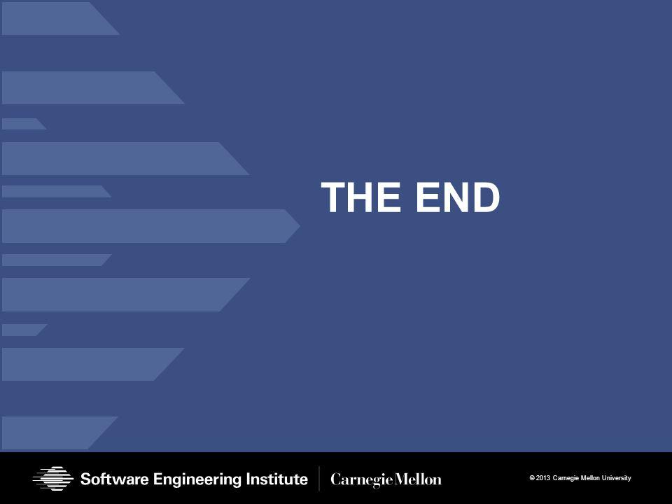 © 2013 Carnegie Mellon University THE END